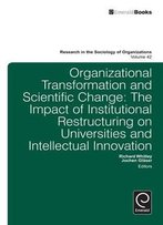Organizational Transformation And Scientific Change: The Impact Of Institutional Restructuring On Universities And Intellectual