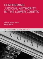 Performing Judicial Authority In The Lower Courts (Palgrave Socio-Legal Studies)