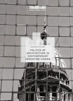Politics Of Architecture In Contemporary Argentine Cinema