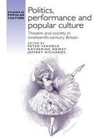 Politics, Performance And Popular Culture : Theatre And Society In Nineteenth-Century Britain