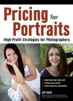 Pricing Your Portraits: High-Profit Strategies For Photographers