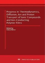 Progress In Thermodynamics, Diffusion, Ion And Proton Transport Of Ionic Compounds And Ion-Conducting Polymer Films