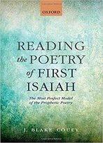 Reading The Poetry Of First Isaiah: The Most Perfect Model Of The Prophetic Poetry