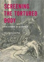 Screening The Tortured Body: The Cinema As Scaffold