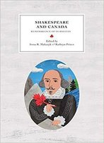 Shakespeare And Canada: Remembrance Of Ourselves (Reappraisals: Canadian Writers)