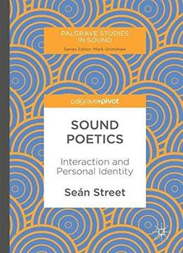 Sound Poetics: Interaction And Personal Identity (palgrave Studies In Sound)