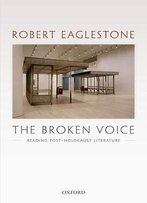 The Broken Voice: Reading Post-Holocaust Literature