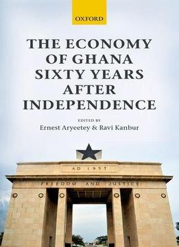 economy of ghana As ghana approaches its sixtieth birthday, optimism and worries for the future continue to be present in equal measure economic growth in the last decade has been.