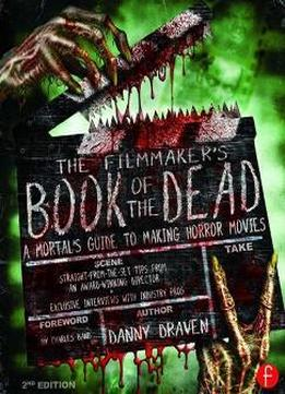 The Filmmaker's Book Of The Dead : A Mortal's Guide To Making Horror Movies, Second Edition