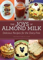 The Joys Of Almond Milk: Delicious Recipes For The Dairy-Free