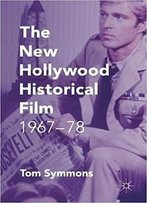 The New Hollywood Historical Film: 1967-78