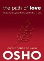 The Path Of Love: Understanding That Nothing Is Perfect In Life (Osho Classics)