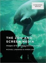 The Zoo And Screen Media: Images Of Exhibition And Encounter