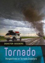 Tornado: Perspectives On Tornado Disasters (Disaster Dossiers)