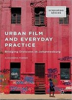 Urban Film And Everyday Practice: Bridging Divisions In Johannesburg