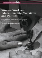 Women Workers' Education, Life Narratives And Politics: Geographies, Histories, Pedagogies