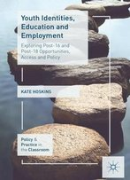 Youth Identities, Education And Employment: Exploring Post-16 And Post-18 Opportunities, Access And Policy