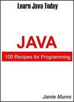 100 Recipes For Programming Java: Learn Java Today