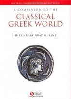 A Companion To The Classical Greek World (Blackwell Companions To The Ancient World)