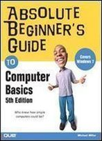Absolute Beginner's Guide To Computer Basics (5th Edition)