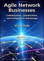 Agile Network Businesses: Collaboration, Coordination, And Competitive Advantage