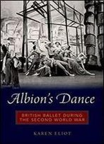 Albion's Dance: British Ballet During The Second World War