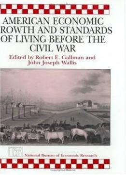 american economic growth and standards of living before the civil war national bureau of