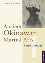Ancient Okinawan Martial Arts: Koryu Uchinadi, Vol. 1
