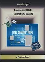Arduino And Fpgas In Electronic Circuits: A Practical Guide
