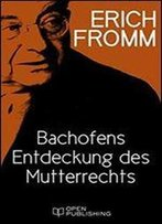 Bachofens Entdeckung Des Mutterrechts: Bachofens Discovery Of The Mother Right (German Edition)