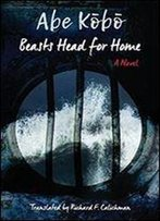 Beasts Head For Home: A Novel