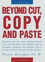 Beyond Cut, Copy And Paste: Dig Deeper Into The World Of Microsoft Word, Excel And Powerpoint