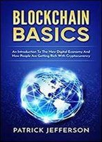 Blockchain Basics: An Introduction To The New Digital Economy And How People Are Getting Rich With Cryptocurrency