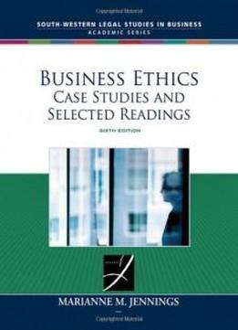 business ethics case studies and selected readings by marianne jennings Business ethics business ethics share  business ethics: case studies and  selected readings, 8th edition marianne m jennings published: © 2015.