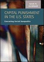 Capital Punishment In The U.S. States: Executing Social Inequality (Criminal Justice: Recent Scholarship)