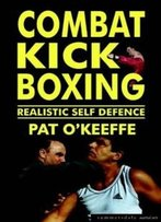 Combat Kick Boxing: A Framework For Success (Martial Arts)