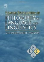 Concise Encyclopedia Of Philosophy Of Language And Linguistics (Concise Encyclopedias Of Language And Linguistics)