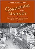 Cornering The Market: Independent Grocers And Innovation In American Small Business