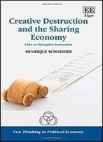 Creative Destruction And The Sharing Economy: Uber As Disruptive Innovation (New Thinking In Political Economy Series)