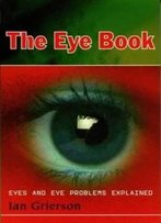 Eye Book: Eyes And Eye Problems Explained