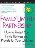 Family Limited Partnership: How To Protect Your Family Business And Provide For Your Children (Legal Survival Guides)