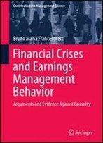 Financial Crises And Earnings Management Behavior: Arguments And Evidence Against Causality (Contributions To Management Science)