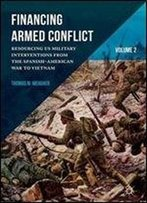 Financing Armed Conflict, Volume 2: Resourcing Us Military Interventions From The Spanish-American War To Vietnam [Spanish]