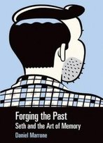 Forging The Past: Seth And The Art Of Memory (Great Comics Artists Series)