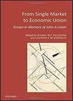 From Single Market To Economic Union: Essays In Memory Of John A. Usher