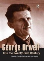 George Orwell: Into The Twenty-First Century