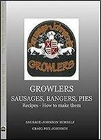 Growlers, Sausages, Bangers, Pies: 430 Recipes - How To Make Them (1.0)