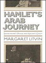 Hamlet's Arab Journey: Shakespeare's Prince And Nasser's Ghost (Translation/Transnation)