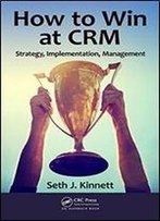 How To Win At Crm: Strategy, Implementation, Management
