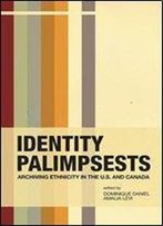 Identity Palimpsests: Archiving Ethnicity In The U.S. And Canada (Archives, Archivists And Society)